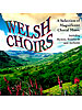 Welsh Choirs - A Selection of magnificent Choral Music